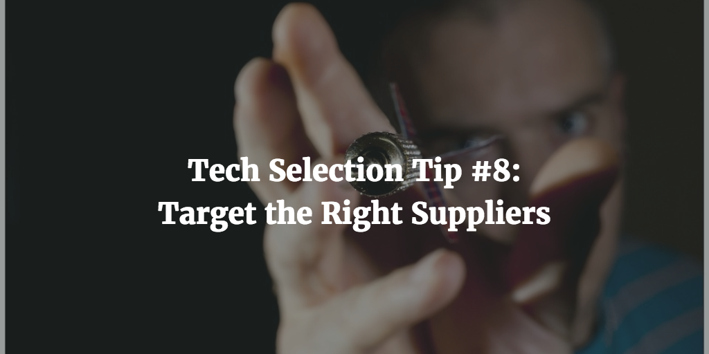 Tech Selection Tips #8: Target the Right Suppliers